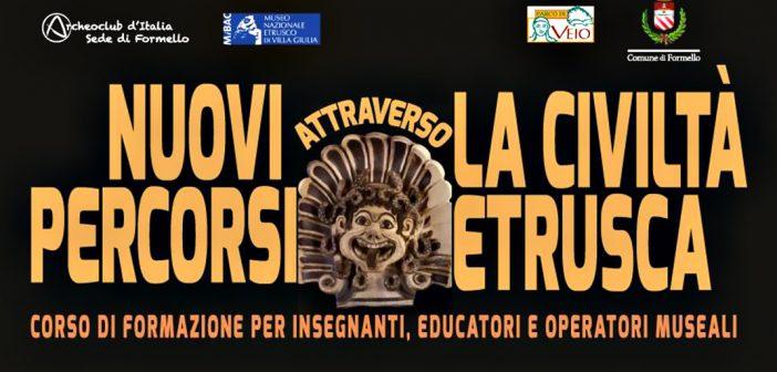 Nuovi percorsi attraverso la Civiltà Etrusca: corso di formazione per insegnanti, educatori e operatori museali